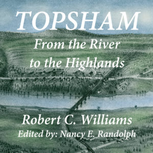 Topsham, Maine: From the River to the HIghlands by Robert C. Williams