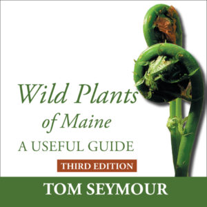 Wild Plants of Maine: A Useful Guide Third Edition by Tom Seymour